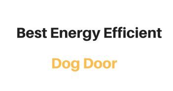 Best Energy Efficient Dog Door: Reviews & Buyer's Guide