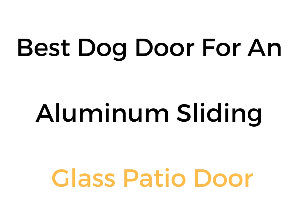 Charmant Best Dog Door For An Aluminum Sliding Glass Door: Reviews U0026 Buyeru0027s Guide