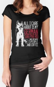 All I Care About German Shepherd T Shirt