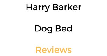 Eco Friendly Harry Barker Dog Bed Reviews