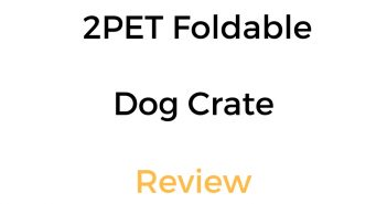 2PET Foldable Dog Crate Review & Buyer's Guide