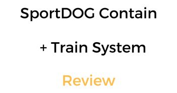 SportDOG Contain + Train System Review
