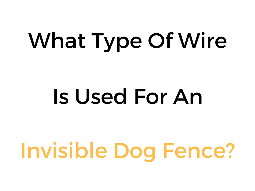 what type of wire is used for an invisible dog fence. Black Bedroom Furniture Sets. Home Design Ideas