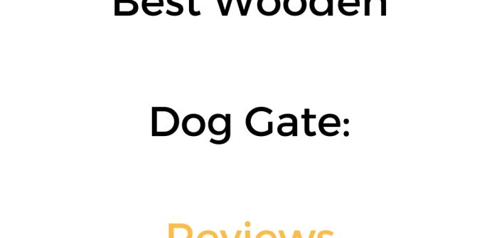 Best Wooden Dog Gate: Reviews & Buyer's Guide