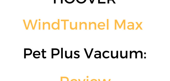 Hoover Windtunnel Max Pet Plus Vacuum Review