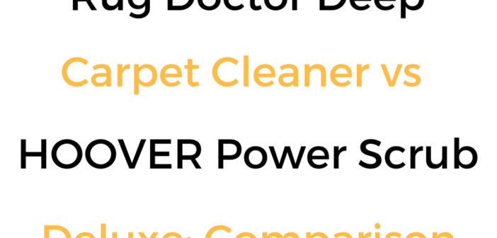 Rug Doctor Deep Carpet Cleaner vs HOOVER Power Scrub Deluxe: Cleaner Comparison