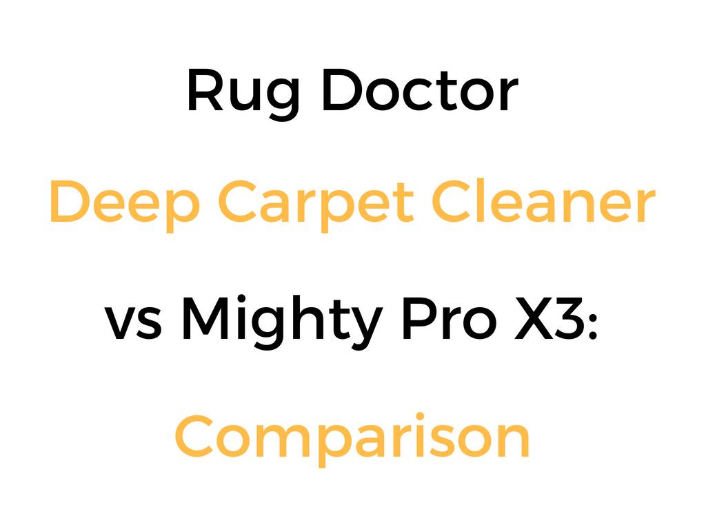 Rug Doctor Mighty Pro X3 Vs Rug Doctor Deep Carpet Cleaner