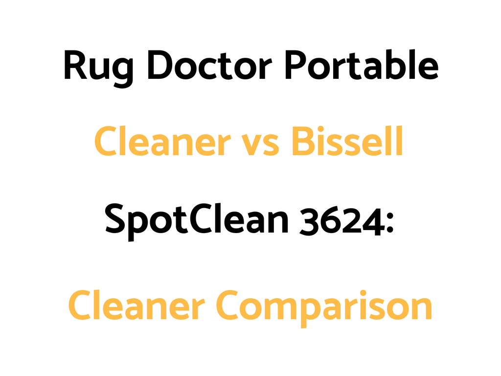 Rug Doctor Portable Cleaner Vs Bissell Spotclean Pro 3624