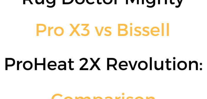 Rug Doctor Mighty Pro X3 vs Bissell ProHeat 2X Revolution: Cleaner Comparison
