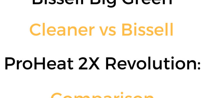 Bissell Big Green vs ProHeat 2x Revolution: Cleaner Comparison