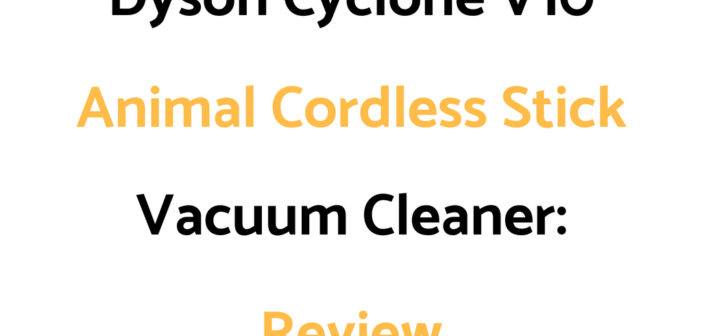 Dyson Cyclone V10 Animal Cordless Stick Vacuum Cleaner: Review