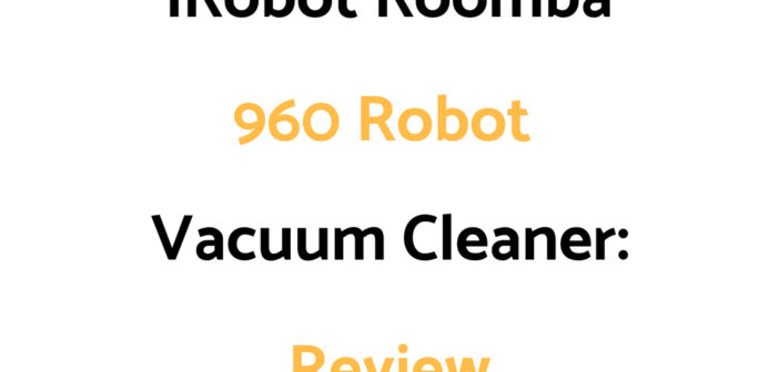 iRobot Roomba 960 Robot Vacuum Cleaner: Review