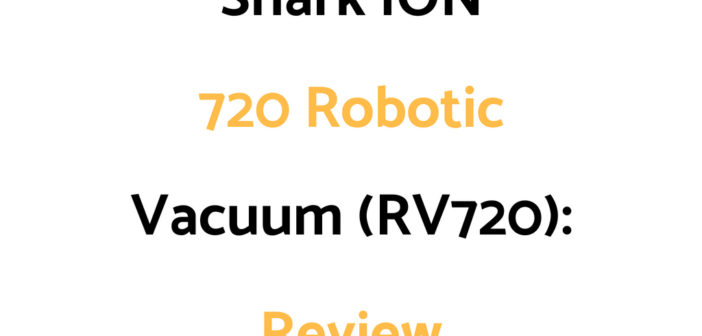 Shark ION 720 Robotic Vacuum (RV720): Review