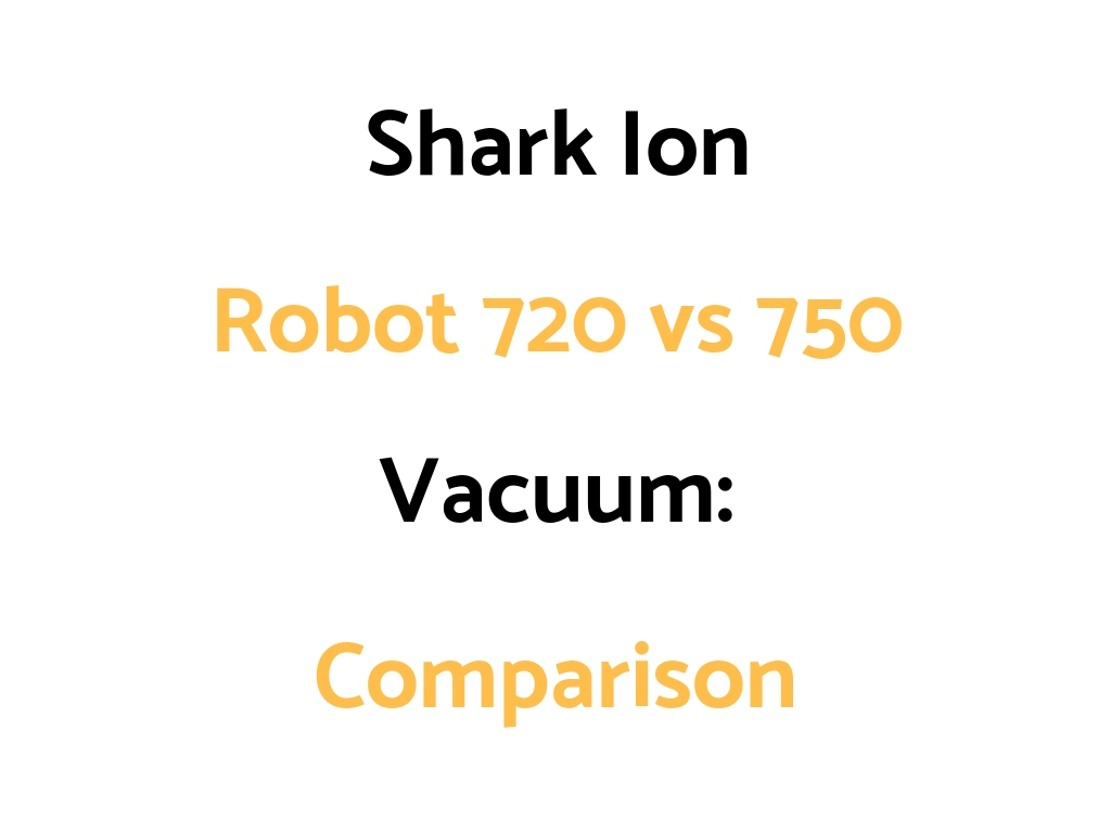 Shark Ion Robot 720 Vs 750 Vacuum Comparison Which Is