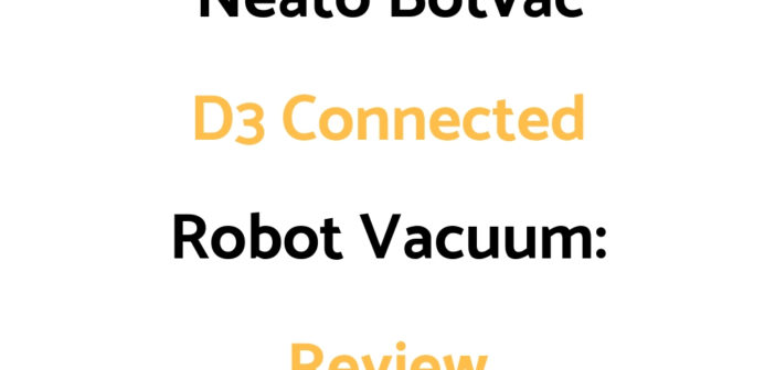 Neato Botvac D3 Connected Robot Vacuum: Review