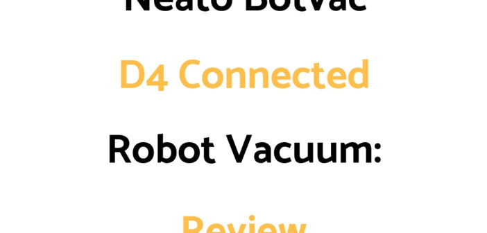 Neato Botvac D4 Connected Robot Vacuum: Review