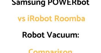 Samsung POWERbot vs iRobot Roomba: Comparison, Which To Get