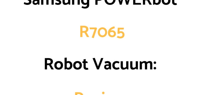 Samsung POWERbot R7065 Robot Vacuum: Review