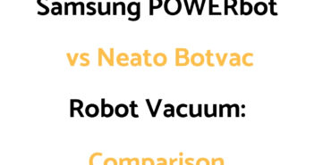 Samsung Powerbot vs Neato Botvac: Comparison, & Which To Get
