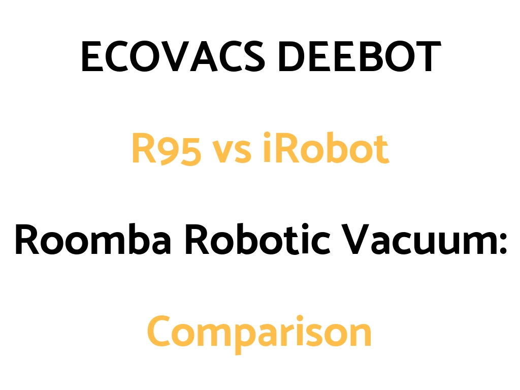ECOVACS DEEBOT R95 vs iRobot Roomba: Comparison & Which To