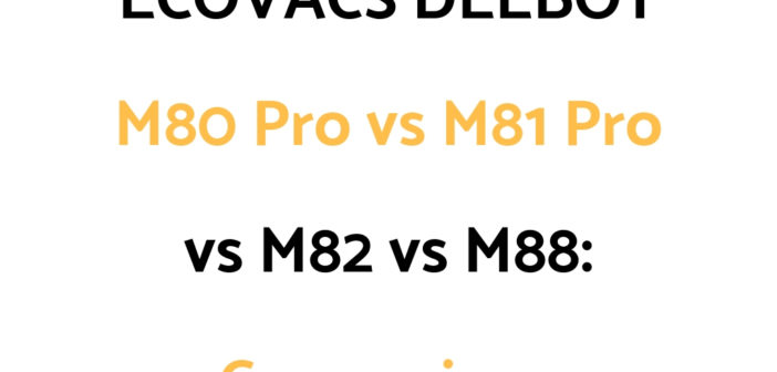 ECOVACS DEEBOT M80 Pro vs M81 Pro vs M82 vs M88: Comparison, & Which To Get