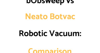 bObsweep vs Neato Botvac: Comparison, & Which To Get