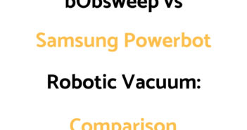 bObsweep vs Samsung Powerbot: Comparison, & Which To Get