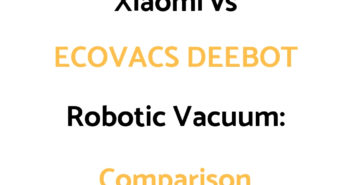 Xiaomi Robot Vacuum vs ECOVACS DEEBOT: Comparison, & Which To Get