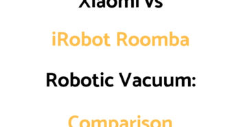 Xiaomi Robot Vacuum vs iRobot Roomba: Comparison, & Which To Get