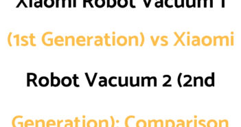 Xiaomi Robot Vacuum 1 (1st Generation) vs Xiaomi Robot Vacuum 2 (2nd Generation): Comparison, & Which To Get
