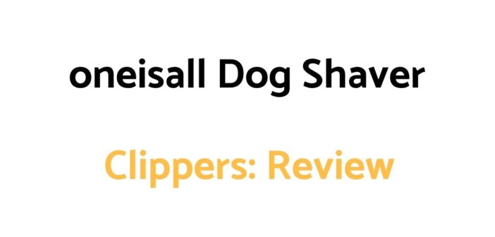oneisall Dog Shaver Clippers: Review