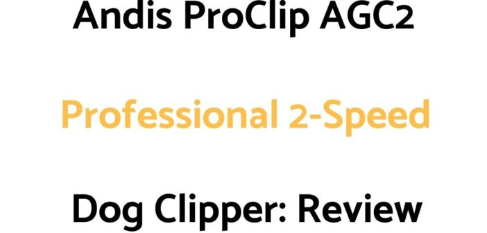 Andis ProClip AGC2 Professional 2-Speed Dog Clipper: Review