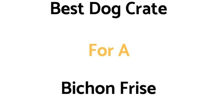 Best Dog Crate For A Bichon Frise: Top Crates, & Buyer's Guide
