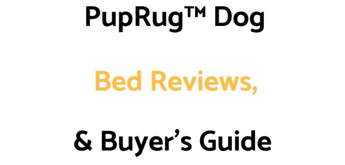 PupRug™ Dog Bed Reviews, & Buyer's Guide
