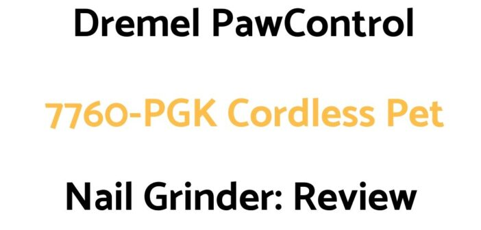 Dremel PawControl 7760-PGK Cordless Pet Nail Grinder: Review & Buyer's Guide