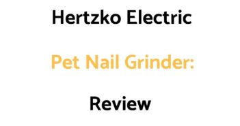 Hertzko Electric Pet Nail Grinder: Review, & Buyer's Guide