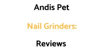 Andis Pet Nail Grinders: Reviews, & Buyer's Guide (EasyClip 2 Speed, & Cordless Models)