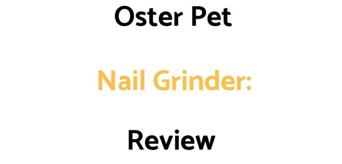 Oster Pet Nail Grinder: Review, & Buyer's Guide