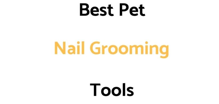 Best Pet Nail Grooming, Trimming & Grinding Tools