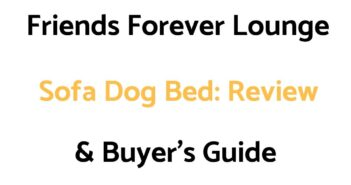 Friends Forever Lounge Sofa Dog Bed: Review, & Buyer's Guide