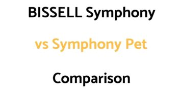 Bissell Symphony vs Symphony Pet: Comparison, & Reviews