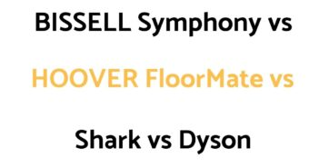 BISSELL Symphony vs HOOVER FloorMate vs Shark vs Dyson: Comparison