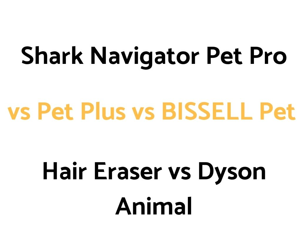 Shark Navigator Pet Pro vs Pet Plus vs BISSELL Pet Hair Eraser vs Dyson Animal: Comparison