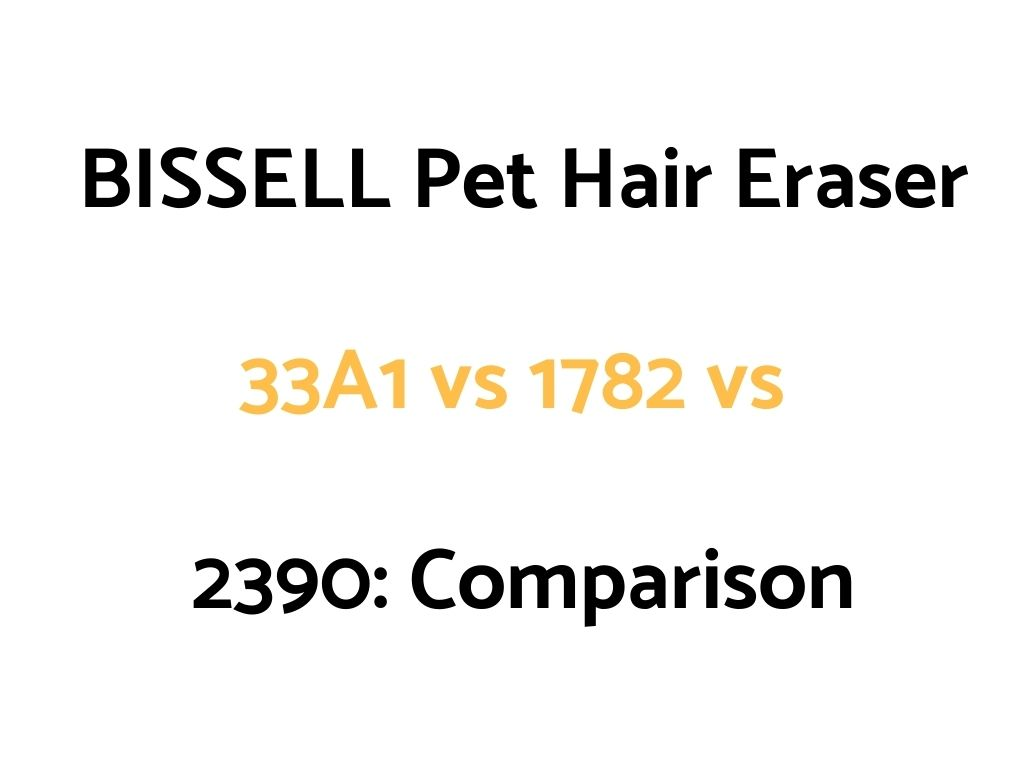 BISSELL Pet Hair Eraser Corded Handheld (33A1) vs Pet Hair Eraser Cordless (1782) vs Pet Hair Eraser Lithium Ion (2390): Comparison