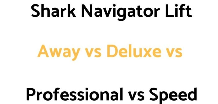 Shark Navigator Lift Away vs Deluxe vs Professional vs Speed: Comparison