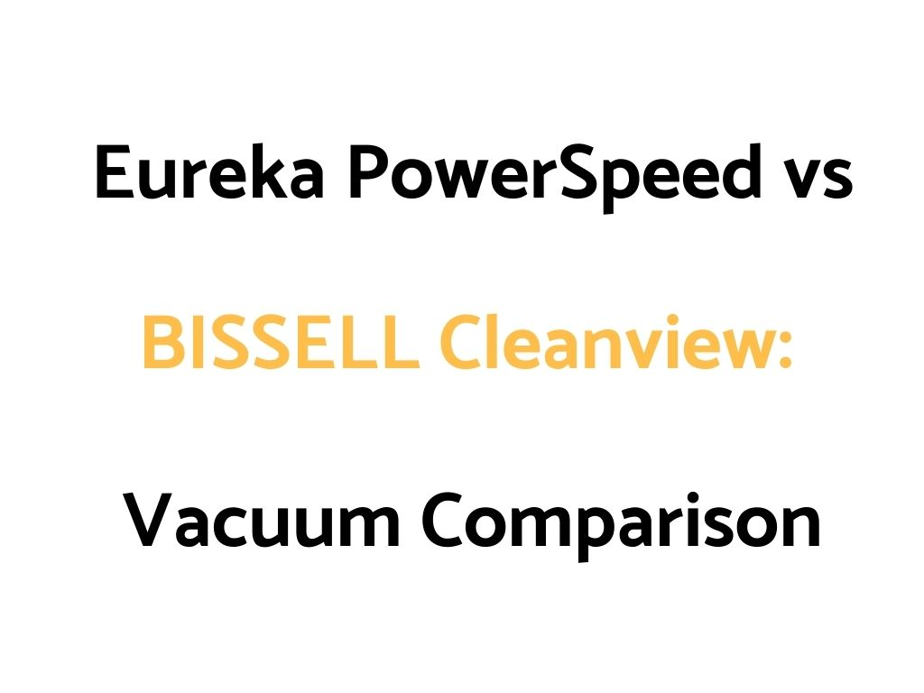 Eureka PowerSpeed vs BISSELL Cleanview: Vacuum Comparison