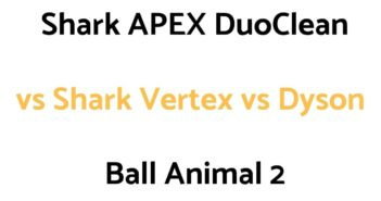 Shark APEX DuoClean Powered Lift Away vs Shark Vertex DuoClean PowerFins Powered Lift Away vs Dyson Ball Animal 2: Comparison