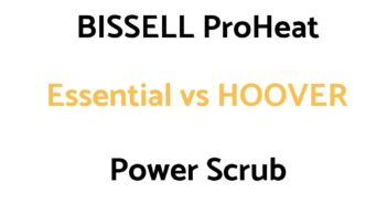 BISSELL ProHeat Essential vs HOOVER Power Scrub: Comparison