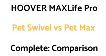 HOOVER MAXLife Pro Pet Swivel vs Pet Max Complete: Reviews, & Comparison
