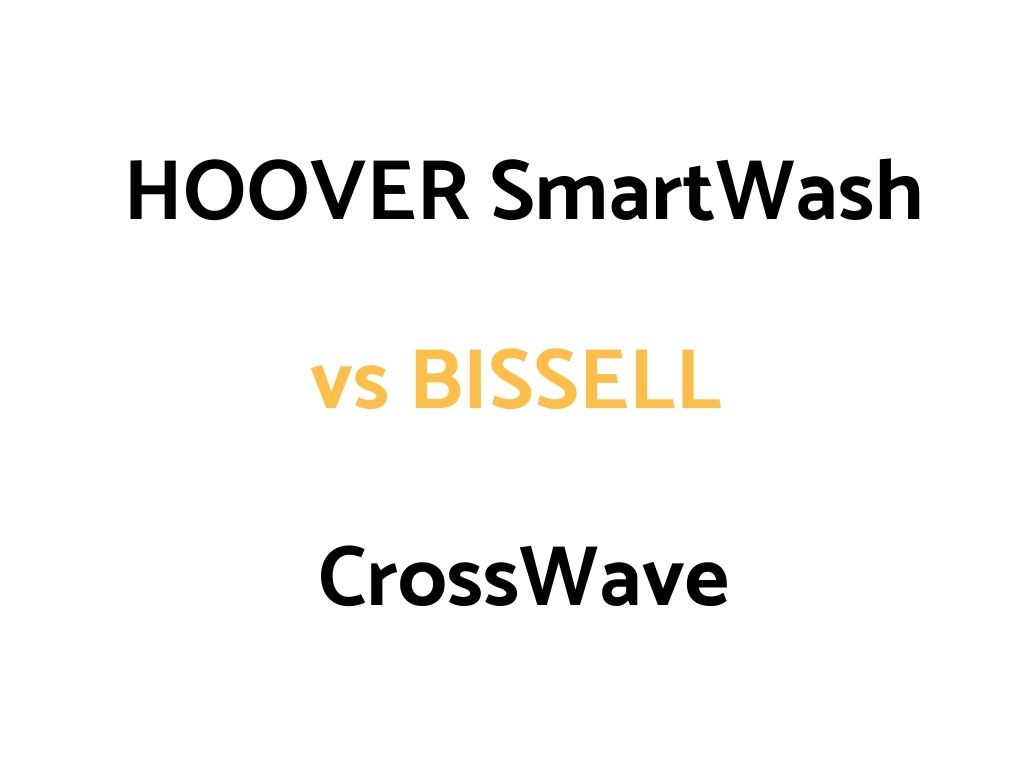 HOOVER SmartWash vs BISSELL CrossWave: Comparison